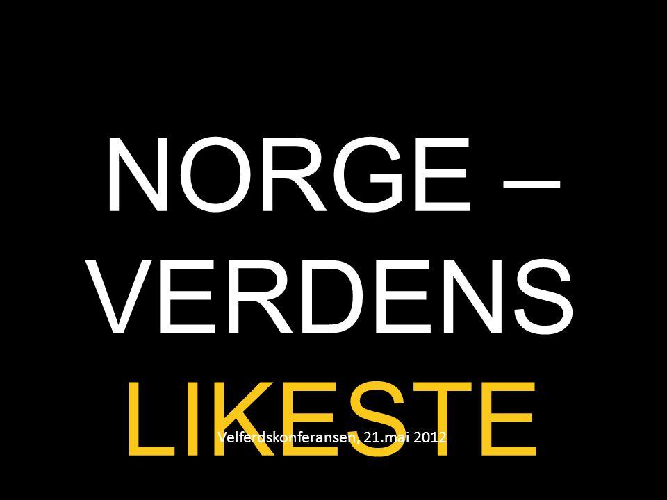 NORGE – VERDENS LIKESTE LAND? Velferdskonferansen, 21.mai 2012