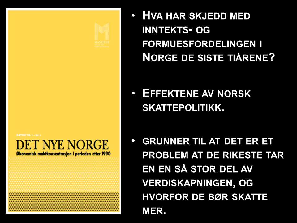 H VA HAR SKJEDD MED INNTEKTS - OG FORMUESFORDELINGEN I N ORGE DE SISTE TIÅRENE ? E FFEKTENE AV NORSK SKATTEPOLITIKK. GRUNNER TIL AT DET ER ET PROBLEM