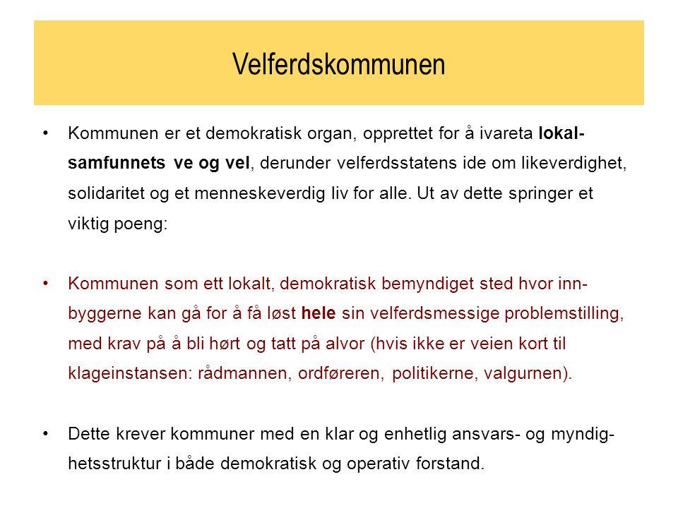 Velferdskommunen Kommunen er et demokratisk organ, opprettet for å ivareta lokal- samfunnets ve og vel, derunder velferdsstatens ide om likeverdighet, solidaritet og et menneskeverdig liv for alle.