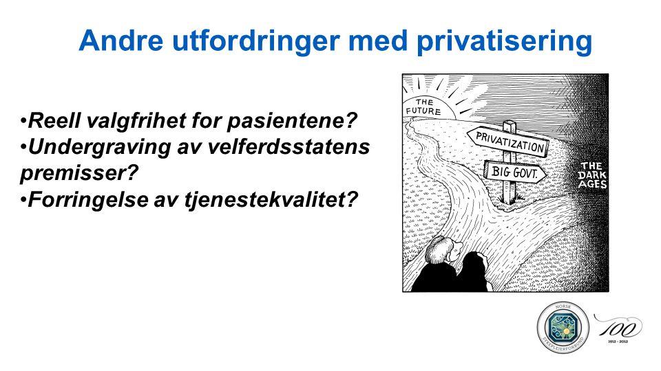 Andre utfordringer med privatisering Reell valgfrihet for pasientene? Undergraving av velferdsstatens premisser? Forringelse av tjenestekvalitet?