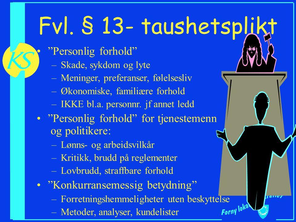 """Fvl. § 13- taushetsplikt """"Personlig forhold"""" –Skade, sykdom og lyte –Meninger, preferanser, følelsesliv –Økonomiske, familiære forhold –IKKE bl.a. per"""
