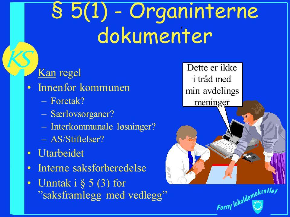 § 5(1) - Organinterne dokumenter Kan regel Innenfor kommunen –Foretak? –Særlovsorganer? –Interkommunale løsninger? –AS/Stiftelser? Utarbeidet Interne
