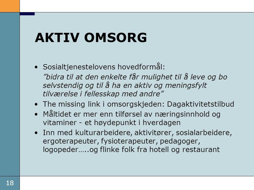 """18 AKTIV OMSORG Sosialtjenestelovens hovedformål: """"bidra til at den enkelte får mulighet til å leve og bo selvstendig og til å ha en aktiv og meningsf"""