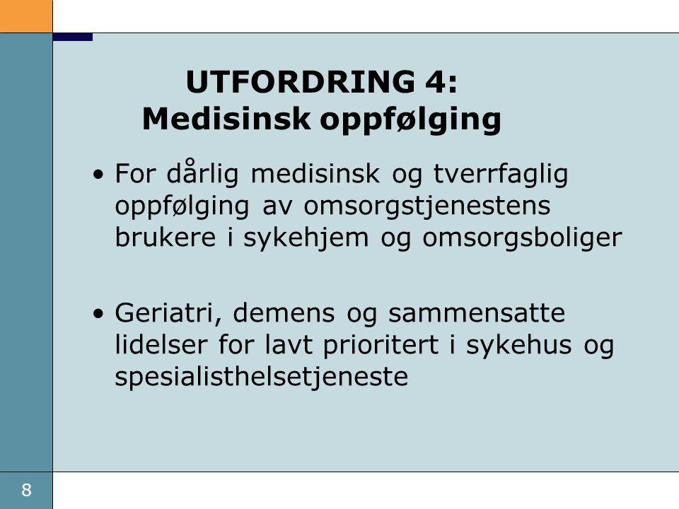8 UTFORDRING 4: Medisinsk oppfølging For dårlig medisinsk og tverrfaglig oppfølging av omsorgstjenestens brukere i sykehjem og omsorgsboliger Geriatri
