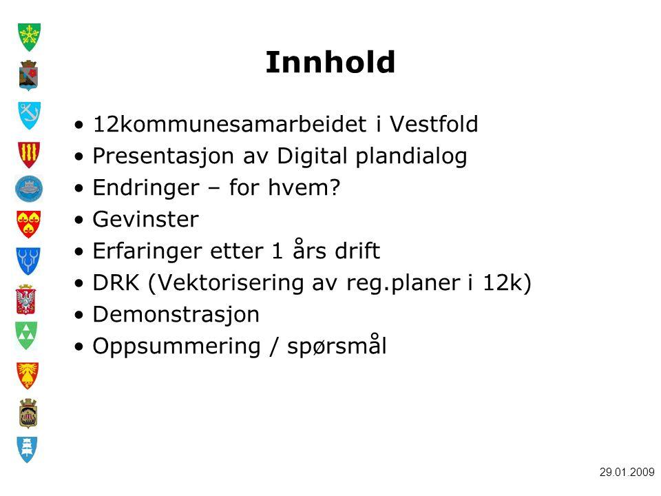 29.01.2009 Innhold 12kommunesamarbeidet i Vestfold Presentasjon av Digital plandialog Endringer – for hvem.