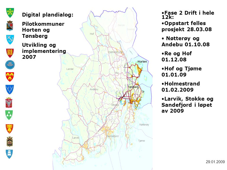 29.01.2009 Horten Digital plandialog: Pilotkommuner Horten og Tønsberg Utvikling og implementering 2007 Fase 2 Drift i hele 12k: Oppstart felles prosj
