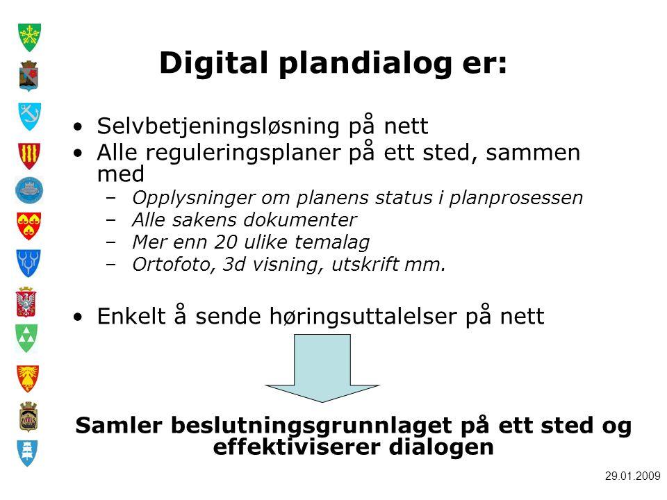29.01.2009 Digital plandialog er: Selvbetjeningsløsning på nett Alle reguleringsplaner på ett sted, sammen med – Opplysninger om planens status i plan