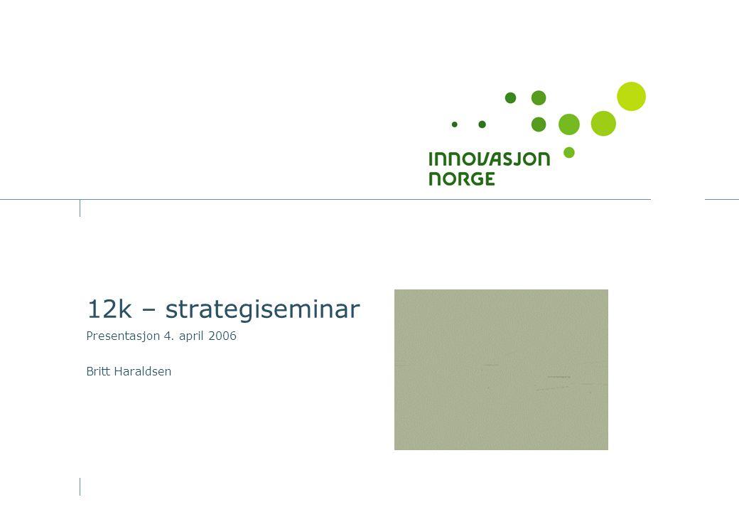12k – strategiseminar Presentasjon 4. april 2006 Britt Haraldsen