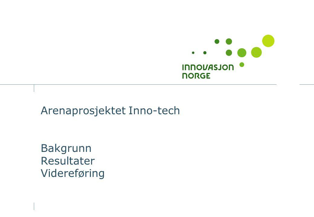 Arenaprosjektet Inno-tech Bakgrunn Resultater Videreføring