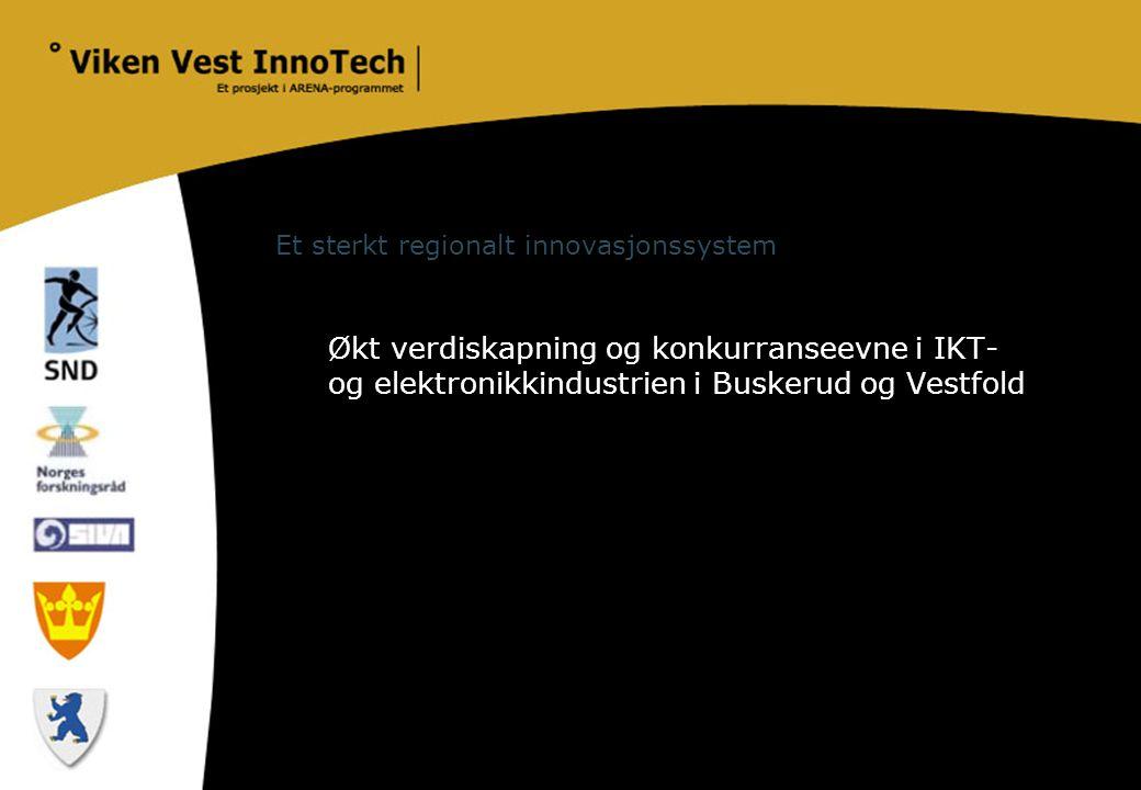 Et sterkt regionalt innovasjonssystem Økt verdiskapning og konkurranseevne i IKT- og elektronikkindustrien i Buskerud og Vestfold