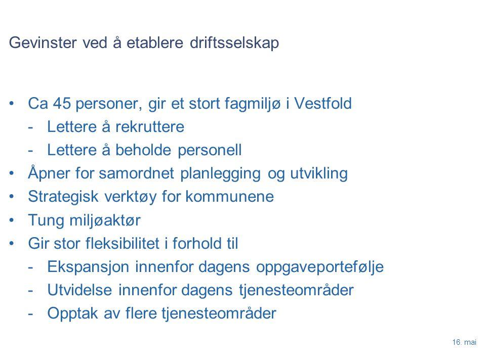 16. mai Gevinster ved å etablere driftsselskap Ca 45 personer, gir et stort fagmiljø i Vestfold -Lettere å rekruttere -Lettere å beholde personell Åpn