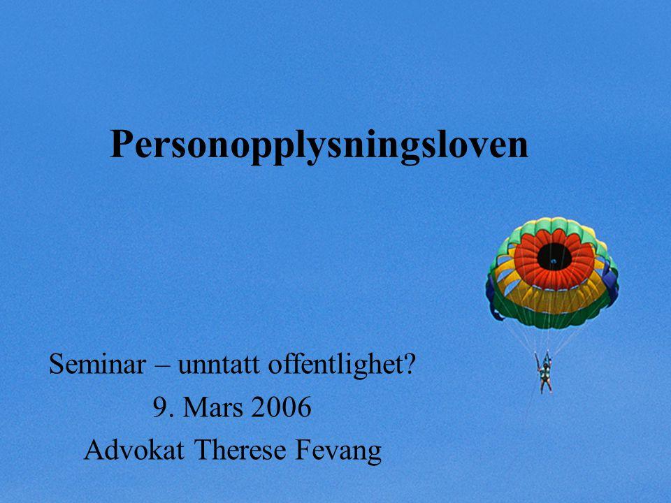 Personopplysningsloven Seminar – unntatt offentlighet? 9. Mars 2006 Advokat Therese Fevang