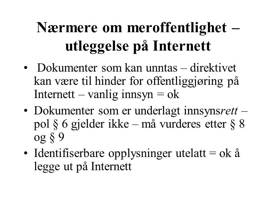 Nærmere om meroffentlighet – utleggelse på Internett Dokumenter som kan unntas – direktivet kan være til hinder for offentliggjøring på Internett – va