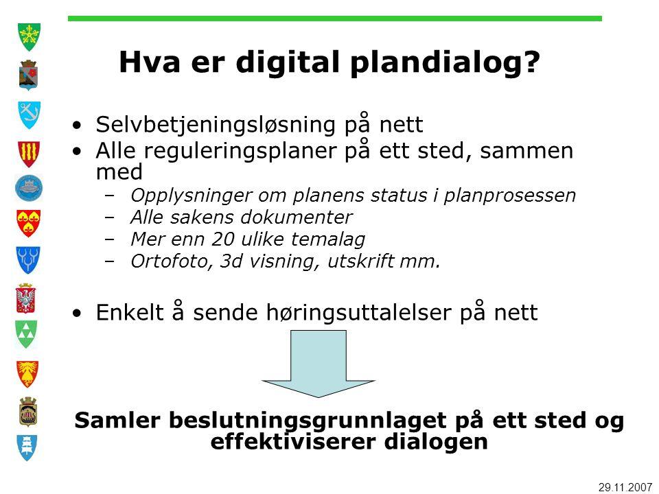 29.11.2007 Hva er digital plandialog? Selvbetjeningsløsning på nett Alle reguleringsplaner på ett sted, sammen med – Opplysninger om planens status i