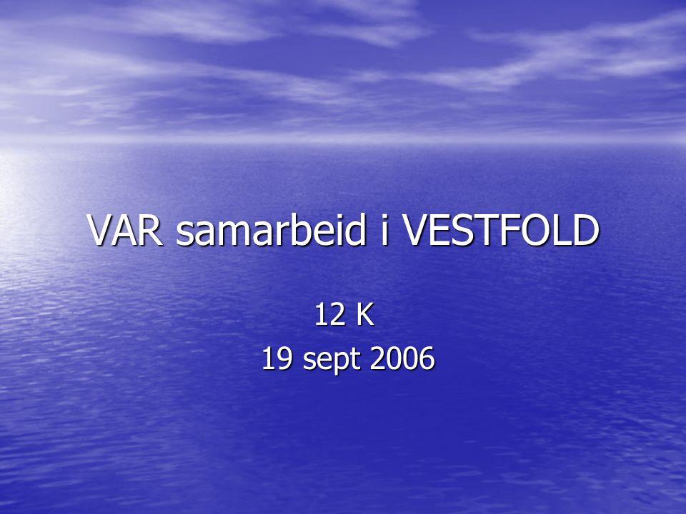 VAR samarbeid i VESTFOLD 12 K 19 sept 2006 19 sept 2006
