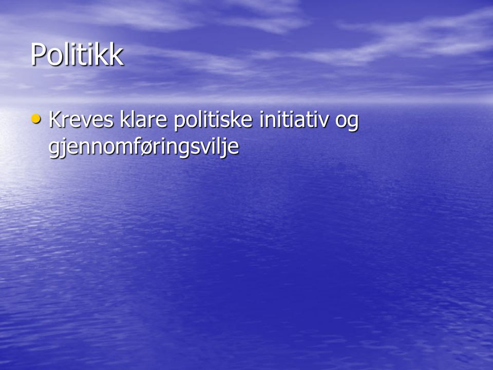 Politikk Kreves klare politiske initiativ og gjennomføringsvilje Kreves klare politiske initiativ og gjennomføringsvilje