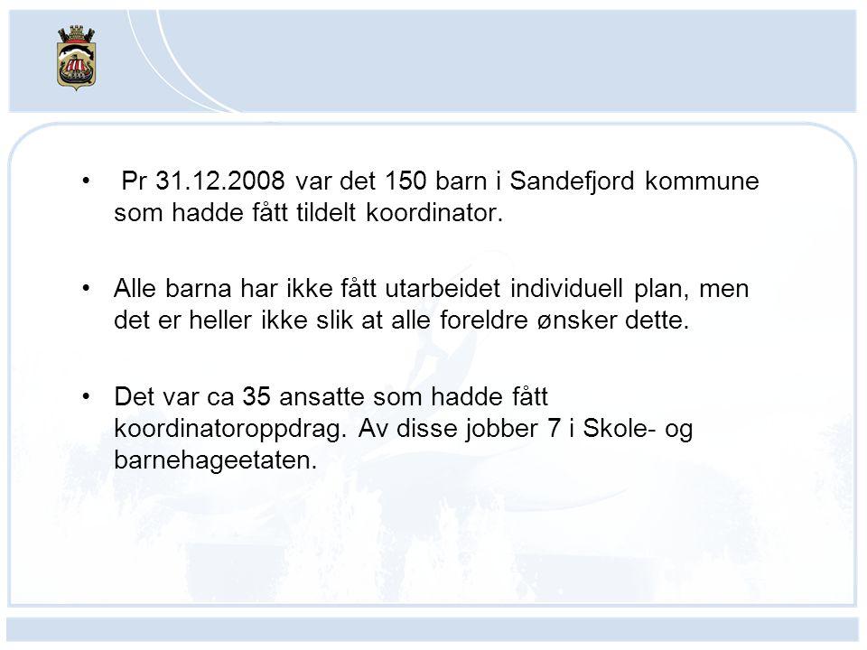 Pr 31.12.2008 var det 150 barn i Sandefjord kommune som hadde fått tildelt koordinator. Alle barna har ikke fått utarbeidet individuell plan, men det