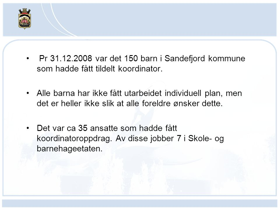 Pr 31.12.2008 var det 150 barn i Sandefjord kommune som hadde fått tildelt koordinator.