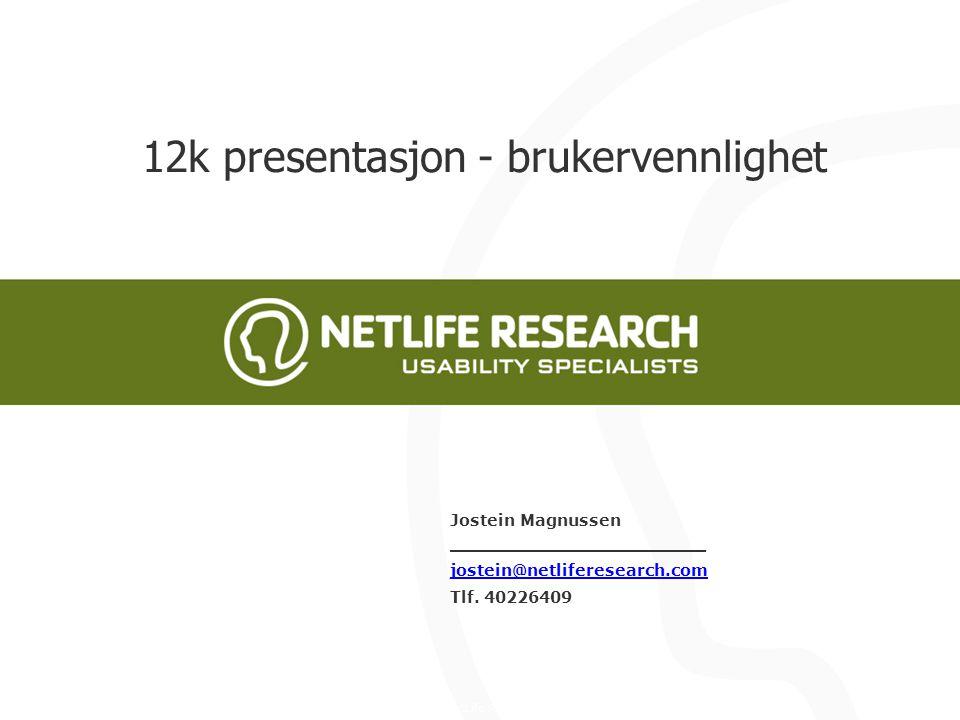 NetLife Research AS, 12k presentasjon - brukervennlighet Jostein Magnussen _______________________ jostein@netliferesearch.com Tlf.