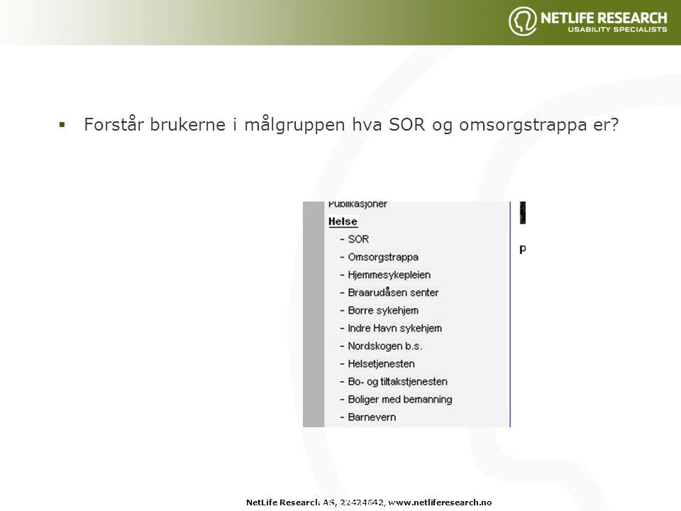 NetLife Research AS, 22424642, www.netliferesearch.noNetLife Research AS,  Forstår brukerne i målgruppen hva SOR og omsorgstrappa er?