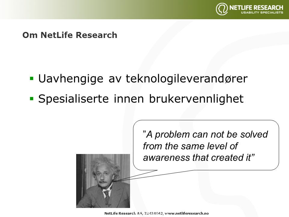 "NetLife Research AS, 22424642, www.netliferesearch.noNetLife Research AS, ""A problem can not be solved from the same level of awareness that created i"