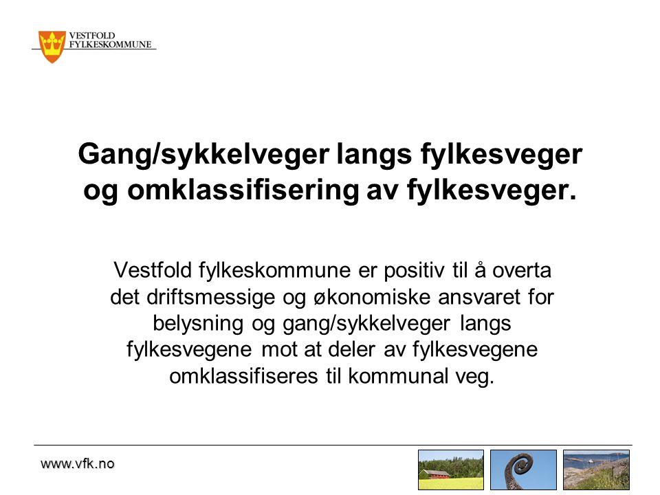 www.vfk.no Gang/sykkelveger langs fylkesveger og omklassifisering av fylkesveger. Vestfold fylkeskommune er positiv til å overta det driftsmessige og