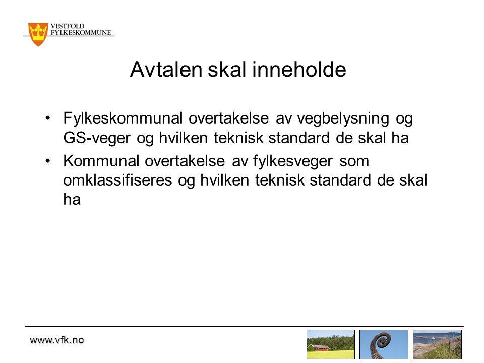 www.vfk.no Avtalen skal inneholde Fylkeskommunal overtakelse av vegbelysning og GS-veger og hvilken teknisk standard de skal ha Kommunal overtakelse av fylkesveger som omklassifiseres og hvilken teknisk standard de skal ha