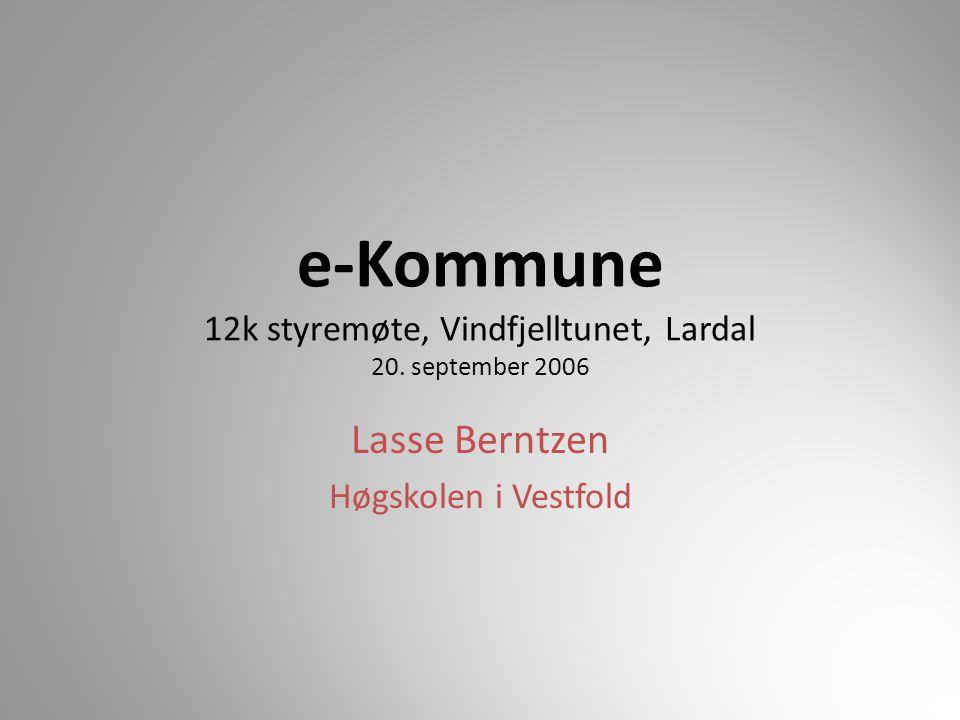 e-Kommune 12k styremøte, Vindfjelltunet, Lardal 20. september 2006 Lasse Berntzen Høgskolen i Vestfold