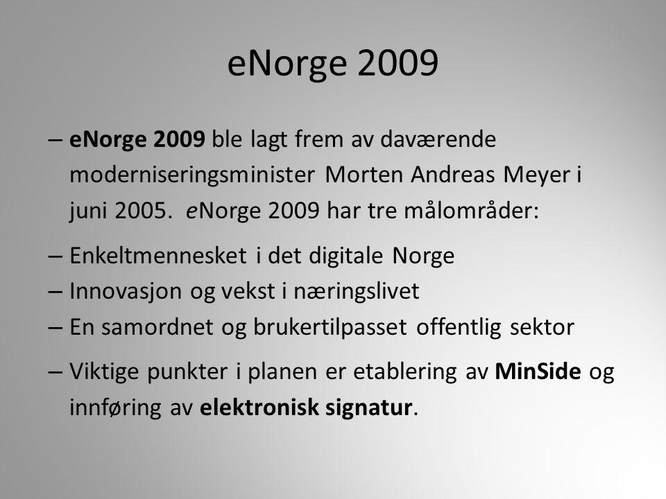 eNorge 2009 – eNorge 2009 ble lagt frem av daværende moderniseringsminister Morten Andreas Meyer i juni 2005. eNorge 2009 har tre målområder: – Enkelt