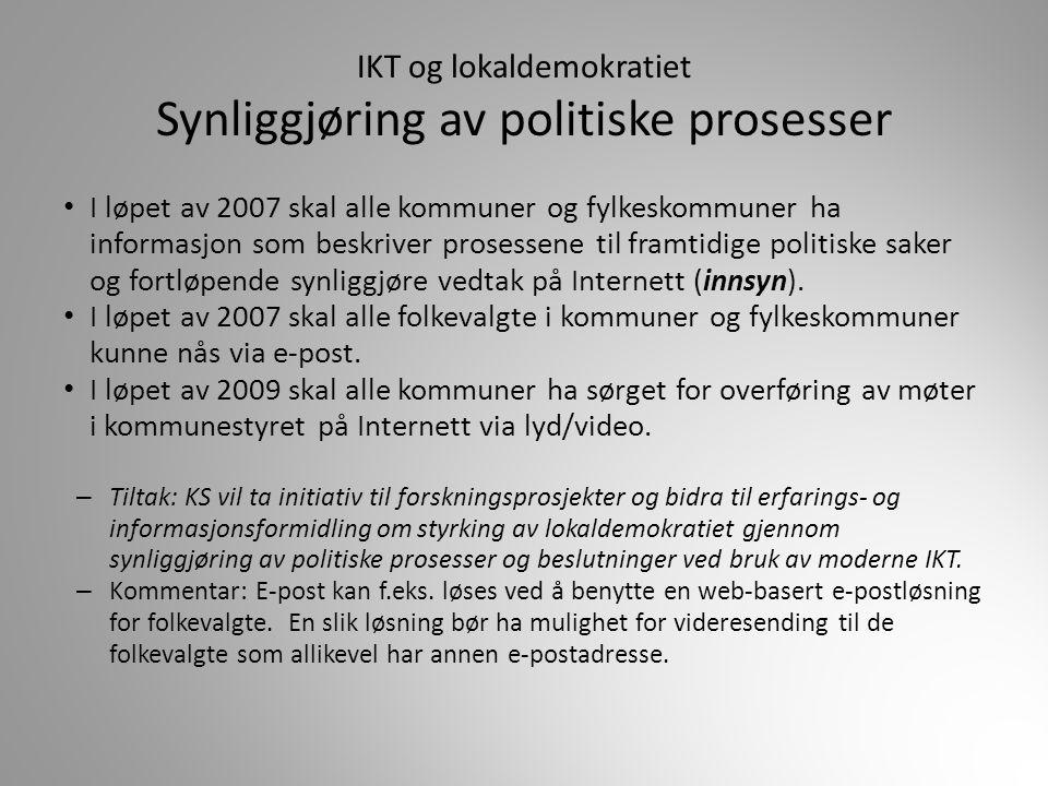 IKT og lokaldemokratiet Synliggjøring av politiske prosesser I løpet av 2007 skal alle kommuner og fylkeskommuner ha informasjon som beskriver prosess