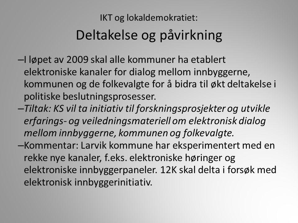IKT og lokaldemokratiet: Deltakelse og påvirkning – I løpet av 2009 skal alle kommuner ha etablert elektroniske kanaler for dialog mellom innbyggerne,