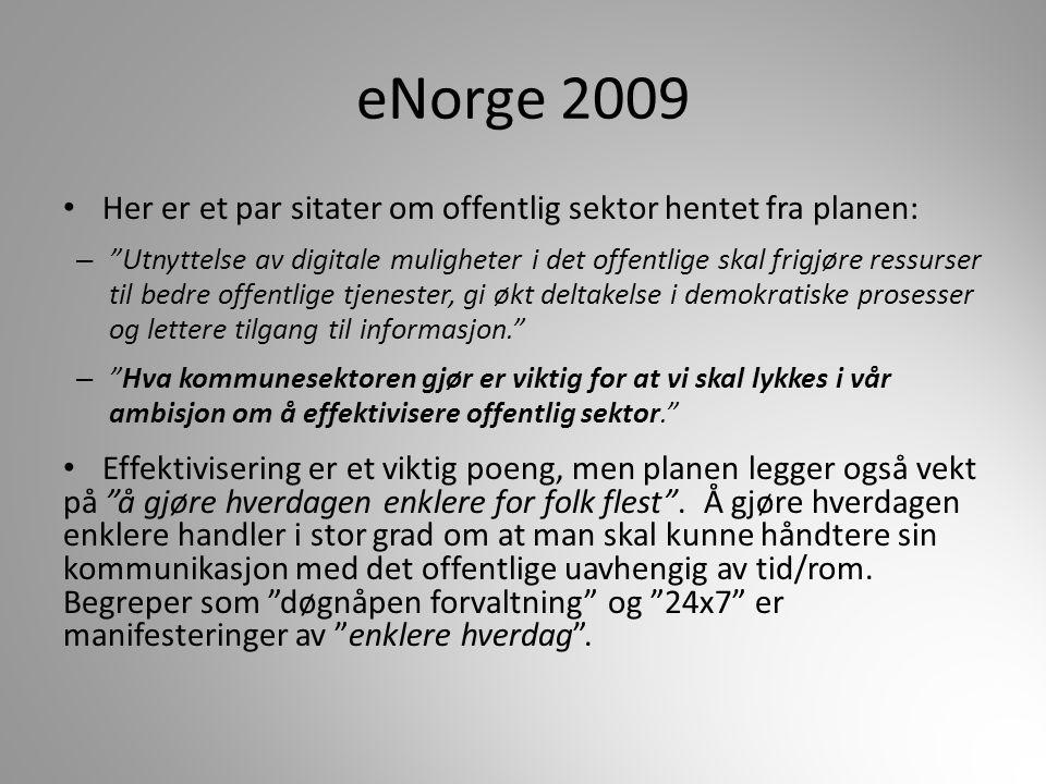 """eNorge 2009 Her er et par sitater om offentlig sektor hentet fra planen: – """"Utnyttelse av digitale muligheter i det offentlige skal frigjøre ressurse"""