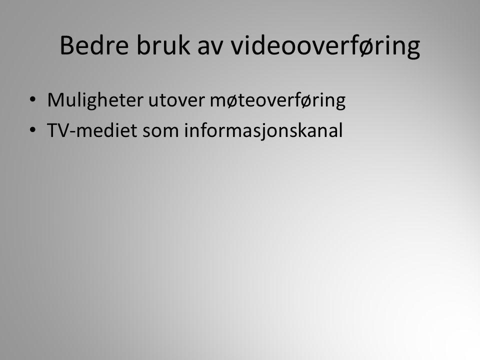 Bedre bruk av videooverføring Muligheter utover møteoverføring TV-mediet som informasjonskanal