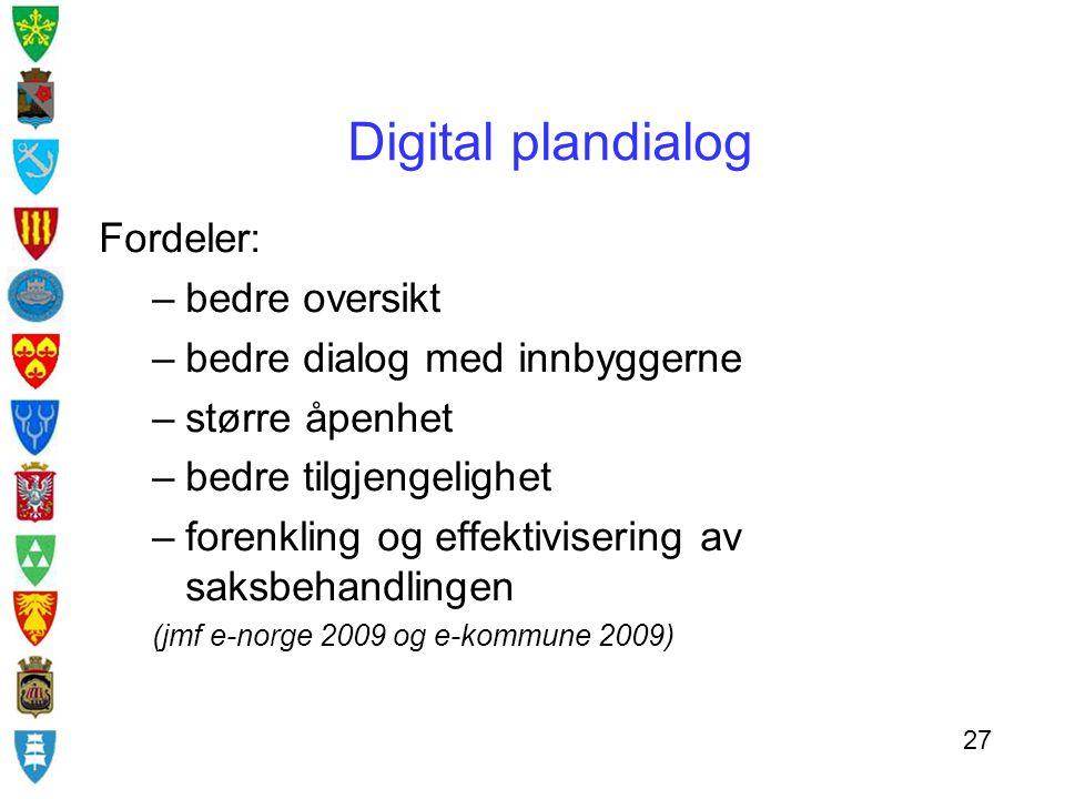 Digital plandialog Fordeler: –bedre oversikt –bedre dialog med innbyggerne –større åpenhet –bedre tilgjengelighet –forenkling og effektivisering av sa