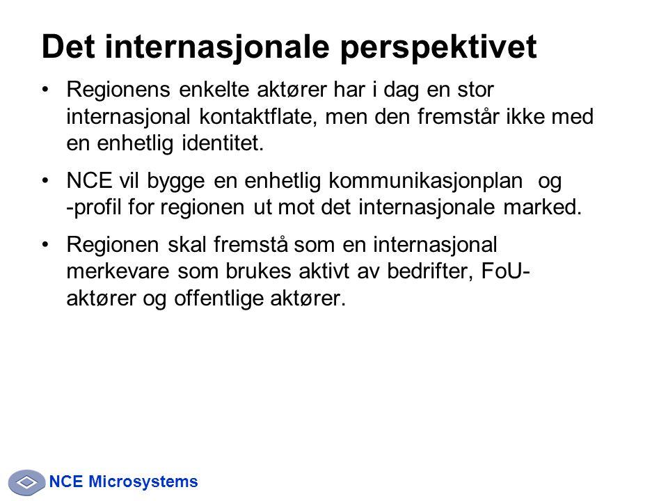 NCE Microsystems Det internasjonale perspektivet Regionens enkelte aktører har i dag en stor internasjonal kontaktflate, men den fremstår ikke med en enhetlig identitet.