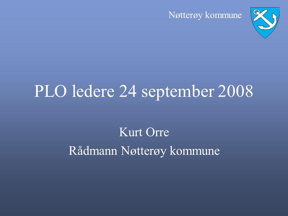 Nøtterøy kommune PLO ledere 24 september 2008 Kurt Orre Rådmann Nøtterøy kommune