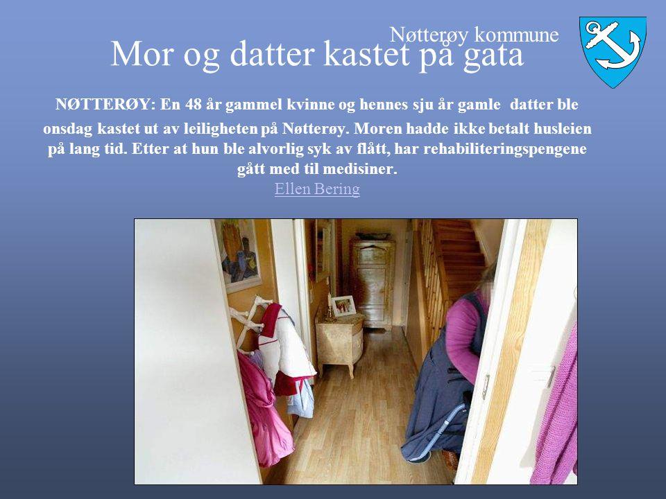 Nøtterøy kommune Mor og datter kastet på gata NØTTERØY: En 48 år gammel kvinne og hennes sju år gamle datter ble onsdag kastet ut av leiligheten på Nøtterøy.