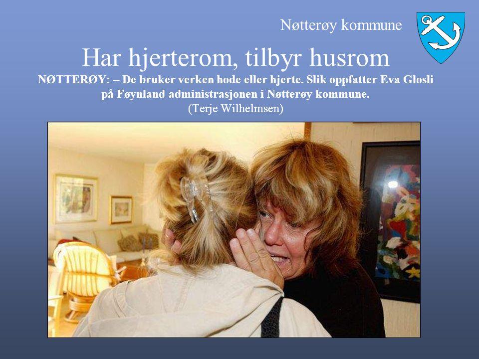 Nøtterøy kommune Har hjerterom, tilbyr husrom NØTTERØY: – De bruker verken hode eller hjerte. Slik oppfatter Eva Glosli på Føynland administrasjonen i