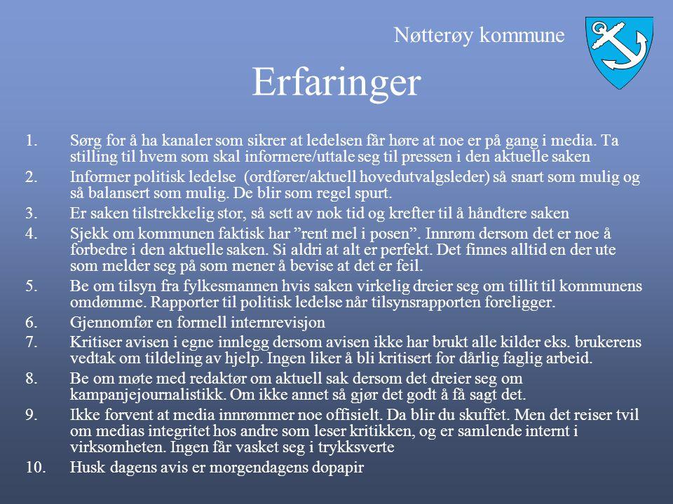 Nøtterøy kommune Erfaringer 1.Sørg for å ha kanaler som sikrer at ledelsen får høre at noe er på gang i media. Ta stilling til hvem som skal informere