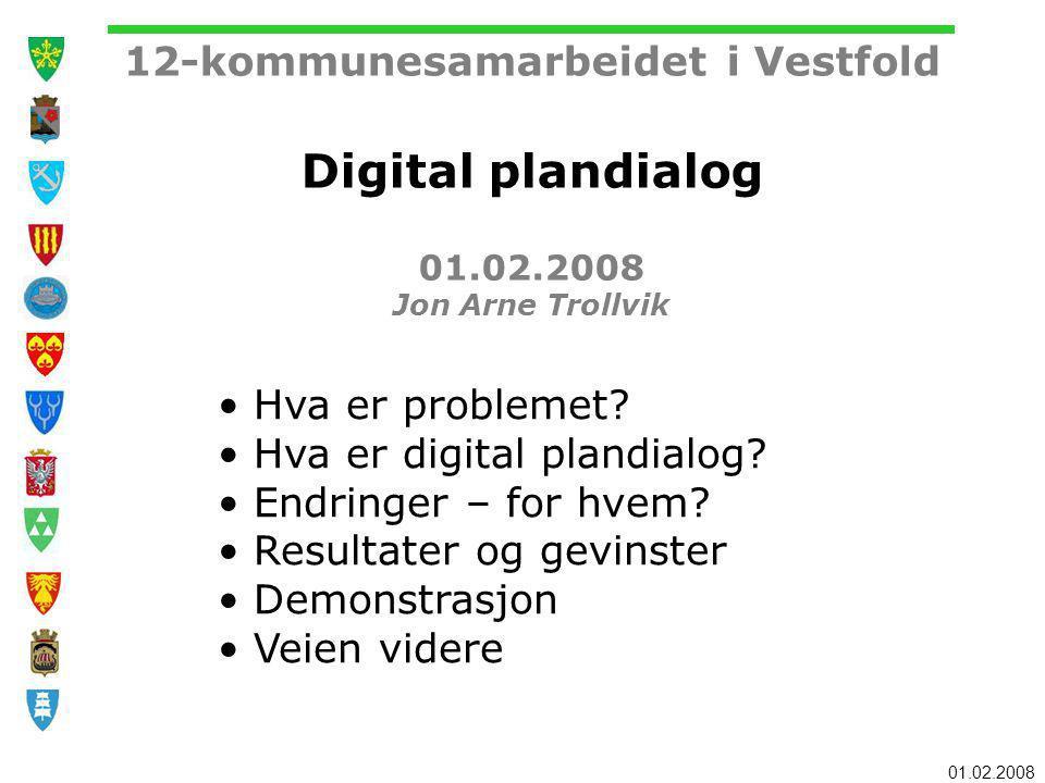 01.02.2008 12-kommunesamarbeidet i Vestfold Digital plandialog 01.02.2008 Jon Arne Trollvik Hva er problemet? Hva er digital plandialog? Endringer – f