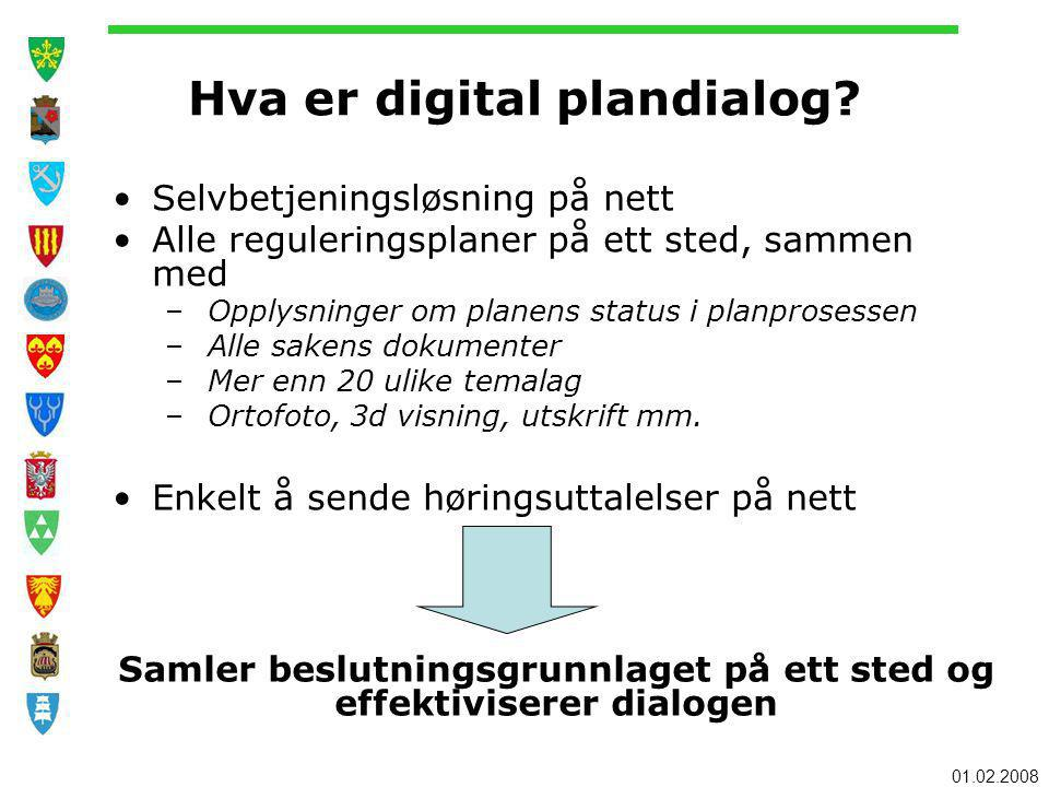 01.02.2008 Hva er digital plandialog? Selvbetjeningsløsning på nett Alle reguleringsplaner på ett sted, sammen med – Opplysninger om planens status i