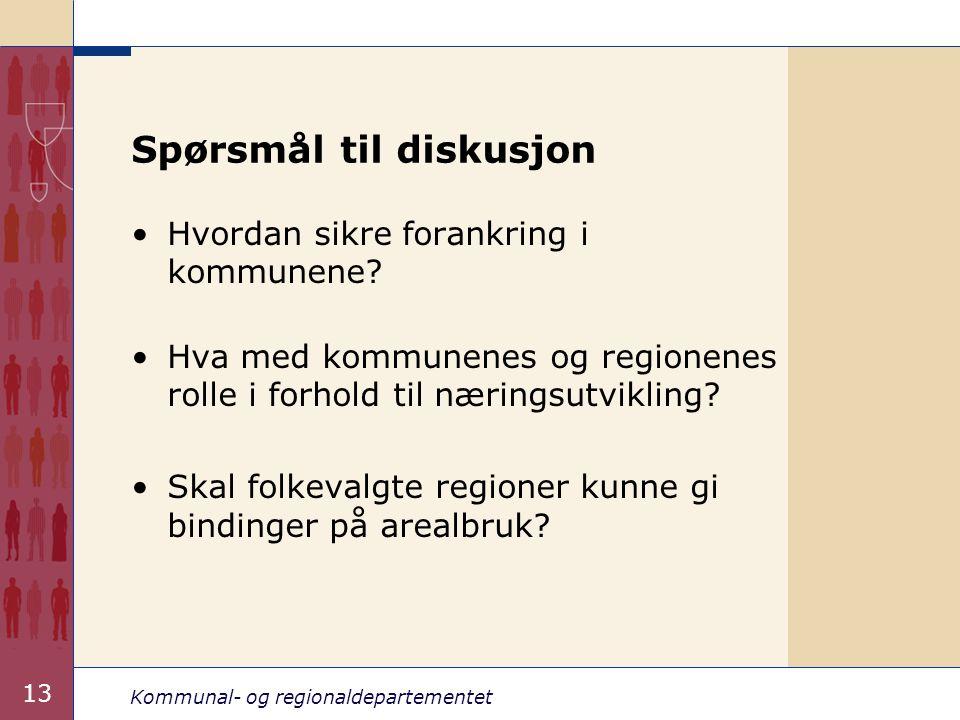 Kommunal- og regionaldepartementet 13 Spørsmål til diskusjon Hvordan sikre forankring i kommunene.