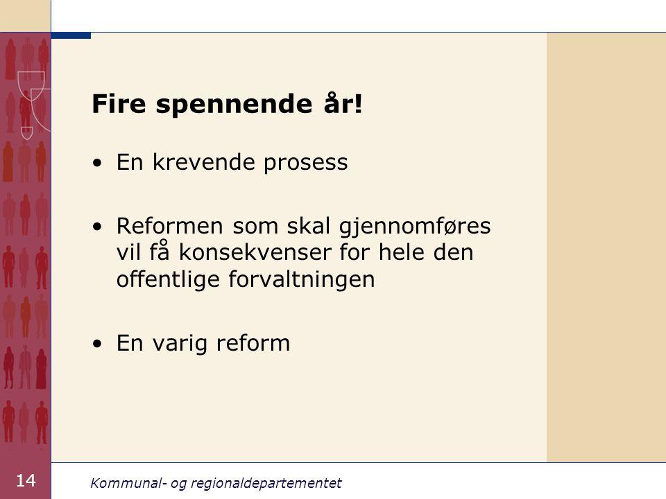 Kommunal- og regionaldepartementet 14 Fire spennende år.