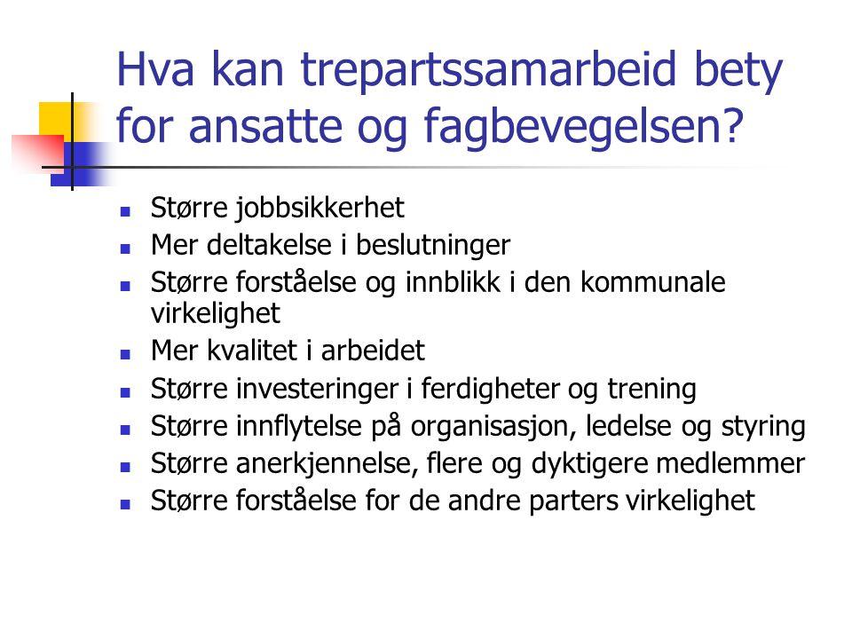 Hva kan trepartssamarbeid bety for ansatte og fagbevegelsen? Større jobbsikkerhet Mer deltakelse i beslutninger Større forståelse og innblikk i den ko