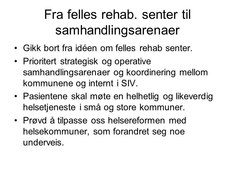 Fra felles rehab. senter til samhandlingsarenaer Gikk bort fra idéen om felles rehab senter.