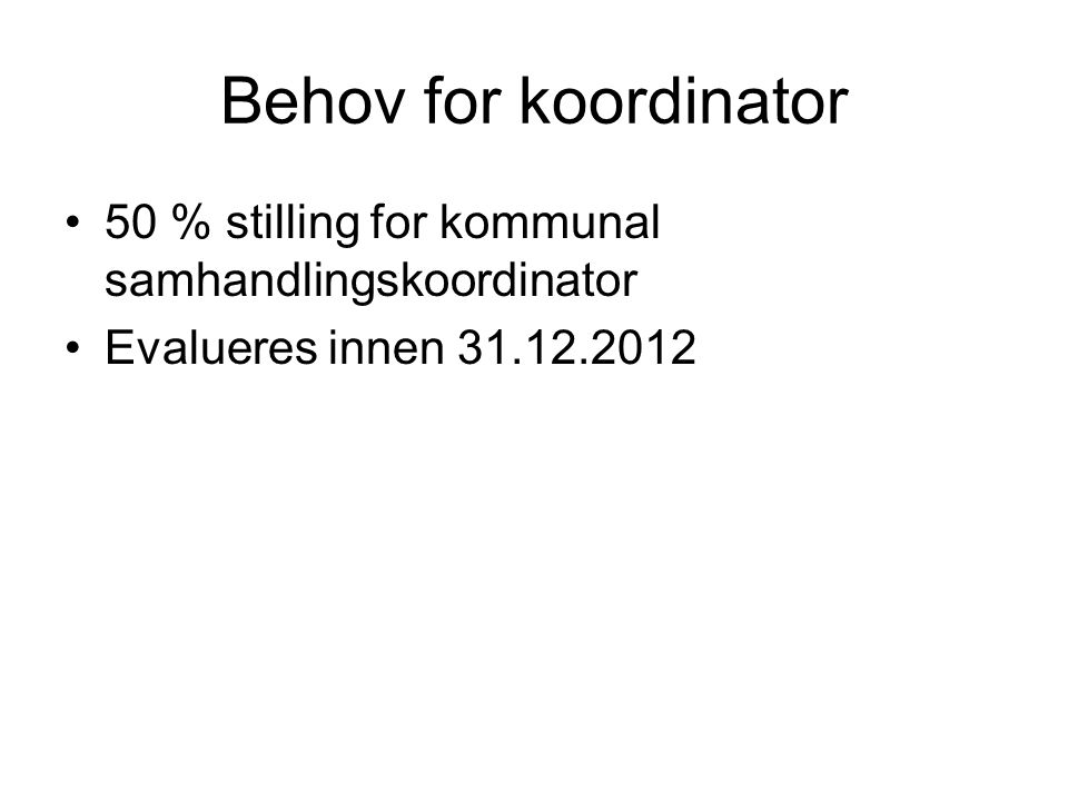 Behov for koordinator 50 % stilling for kommunal samhandlingskoordinator Evalueres innen 31.12.2012