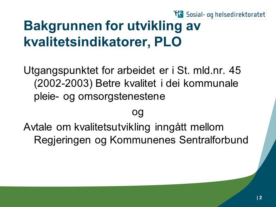 | 2 Bakgrunnen for utvikling av kvalitetsindikatorer, PLO Utgangspunktet for arbeidet er i St. mld.nr. 45 (2002-2003) Betre kvalitet i dei kommunale p