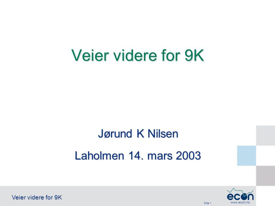 Side 1 Veier videre for 9K www.econ.no Jørund K Nilsen Laholmen 14. mars 2003 Veier videre for 9K