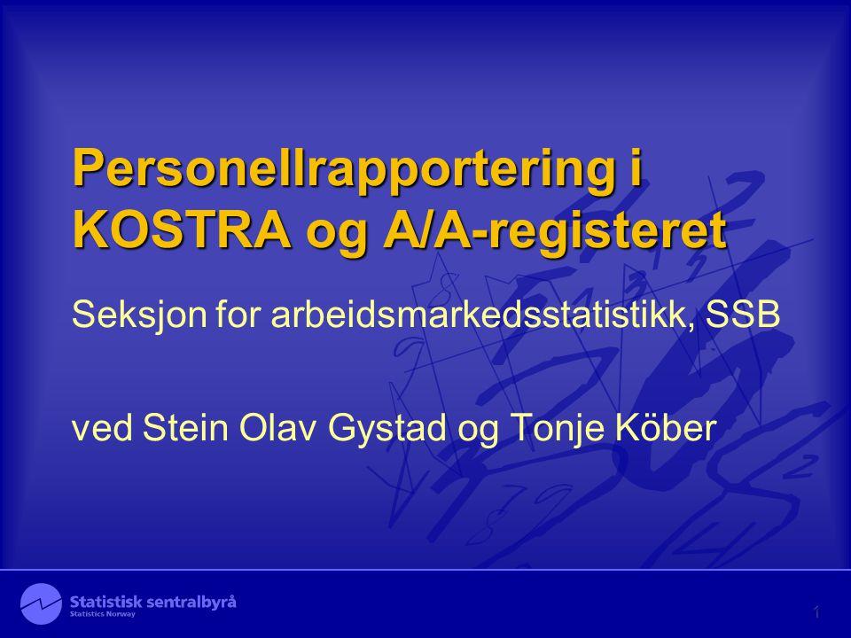 Personellrapportering i KOSTRA og A/A-registeret Seksjon for arbeidsmarkedsstatistikk, SSB ved Stein Olav Gystad og Tonje Köber