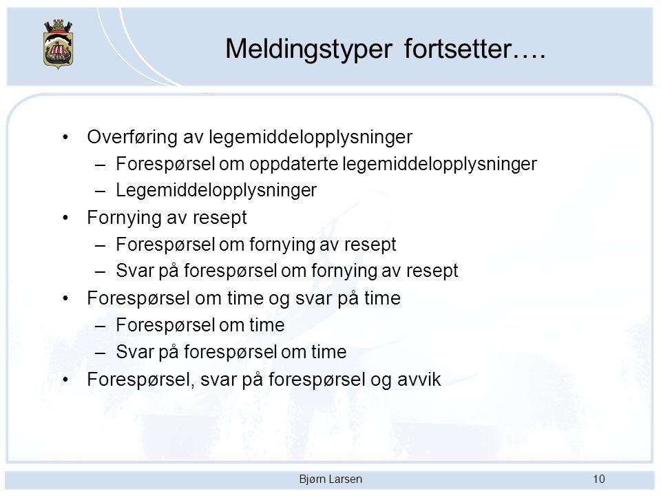 Bjørn Larsen10 Meldingstyper fortsetter…. Overføring av legemiddelopplysninger –Forespørsel om oppdaterte legemiddelopplysninger –Legemiddelopplysning